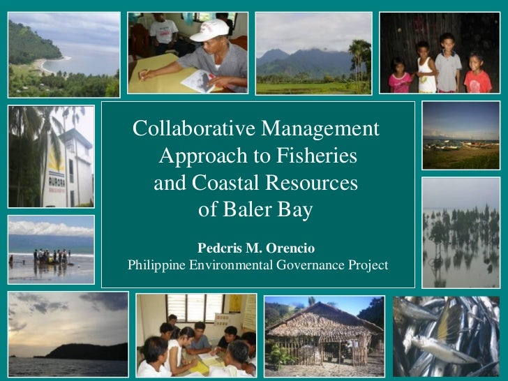 Collaborative Management  Approach to Fisheries  and Coastal Resources      of Baler Bay            Pedcris M. OrencioPhil...