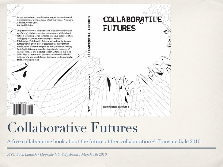 Collaborative Futures A free collaborative book about the future of free collaboration @ Transmediale 2010  NYC Book Launc...