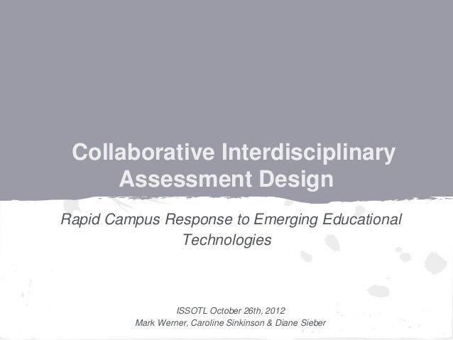 Collaborative Interdisciplinary     Assessment DesignRapid Campus Response to Emerging Educational               Technolog...