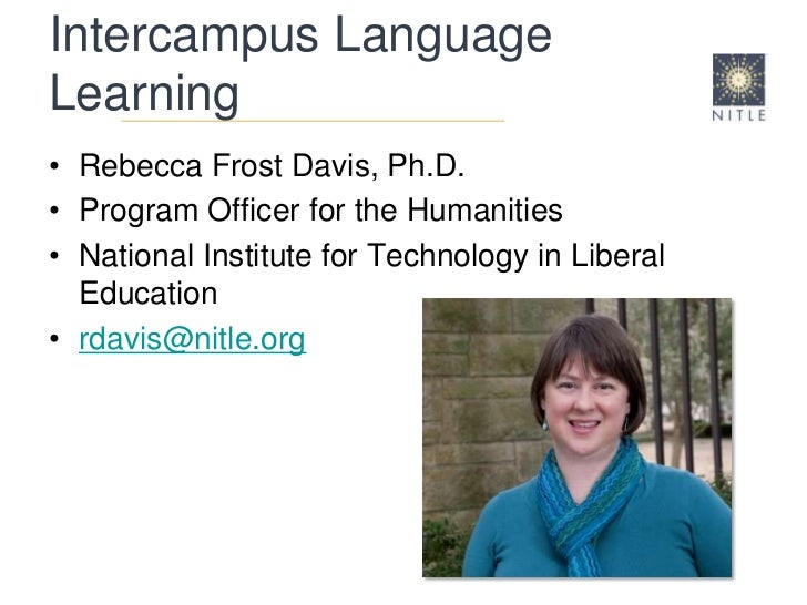 Intercampus Language Learning<br />Rebecca Frost Davis, Ph.D.<br />Program Officer for the Humanities<br />National Instit...