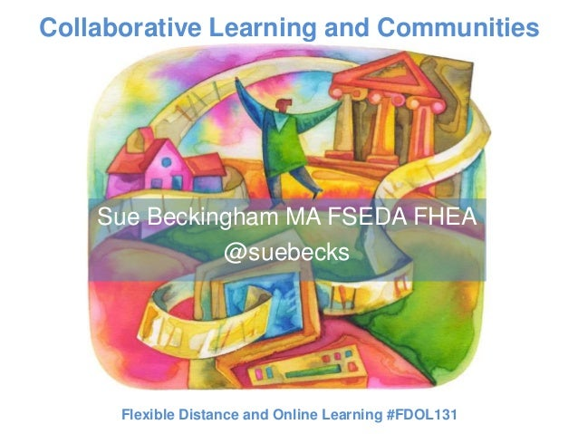 Collaborative Learning and Communities    Sue Beckingham MA FSEDA FHEA              @suebecks      Flexible Distance and O...