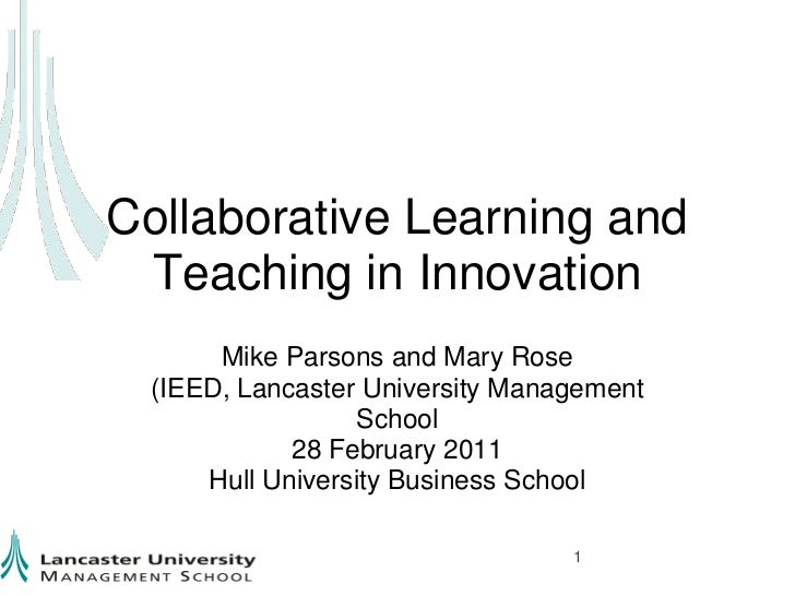 Collaborative Learning and Teaching in Innovation<br />Mike Parsons and Mary Rose (IEED, Lancaster University Management S...