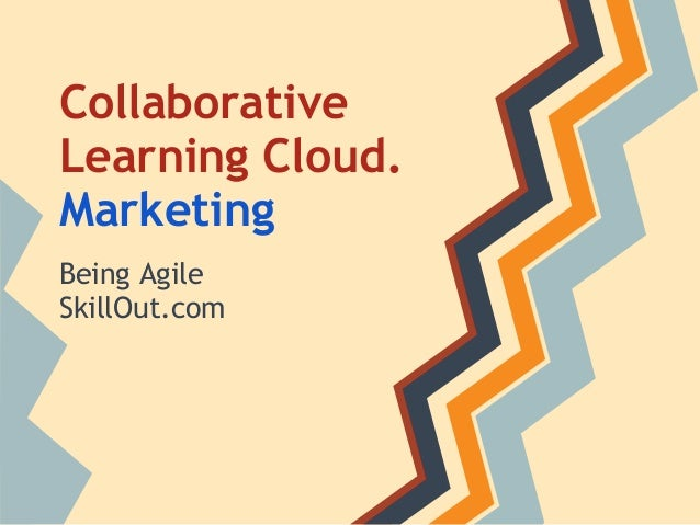 Collaborative Learning Cloud. Marketing Being Agile SkillOut.com