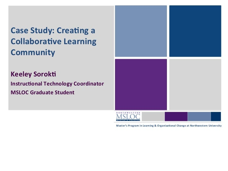 Case Study: Crea3ng a Collabora3ve Learning Community  Keeley Sorok3 Instruc3onal Technology Coord...