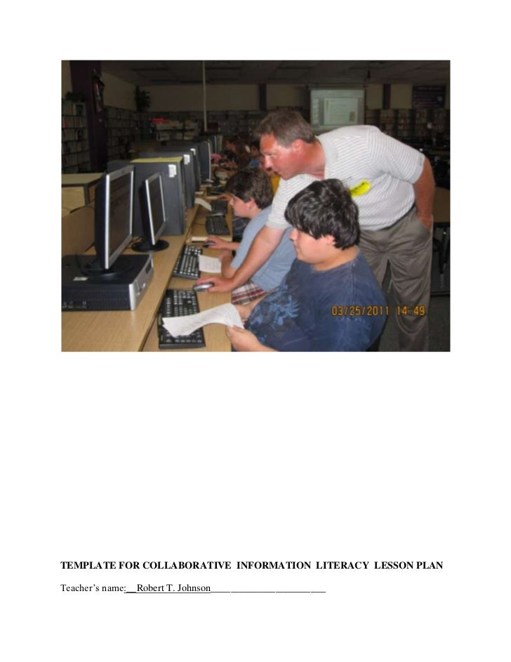 TEMPLATE FOR COLLABORATIVE INFORMATION LITERACY LESSON PLAN<br /><br />Teacher's name:__Robert T. Johnson_____________...