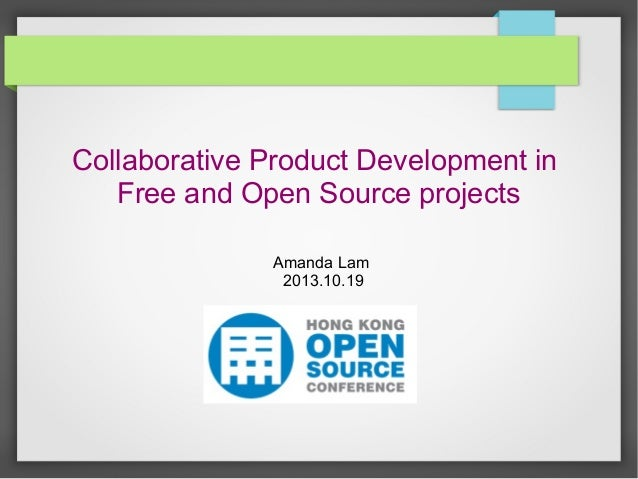 Collaborative Product Development in Free and Open Source projects Amanda Lam 2013.10.19