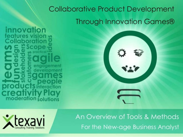 An Overview of Tools & Methods For the New-age Business Analyst Collaborative Product Development Through Innovation Games®