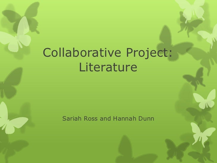 Collaborative Project: Literature<br />Sariah Ross and Hannah Dunn<br />