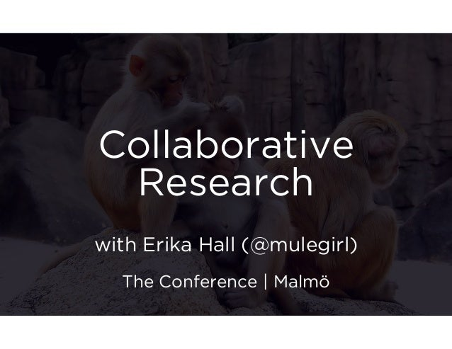 Collaborative  Research  with Erika Hall (@mulegirl)  The Conference | Malmö