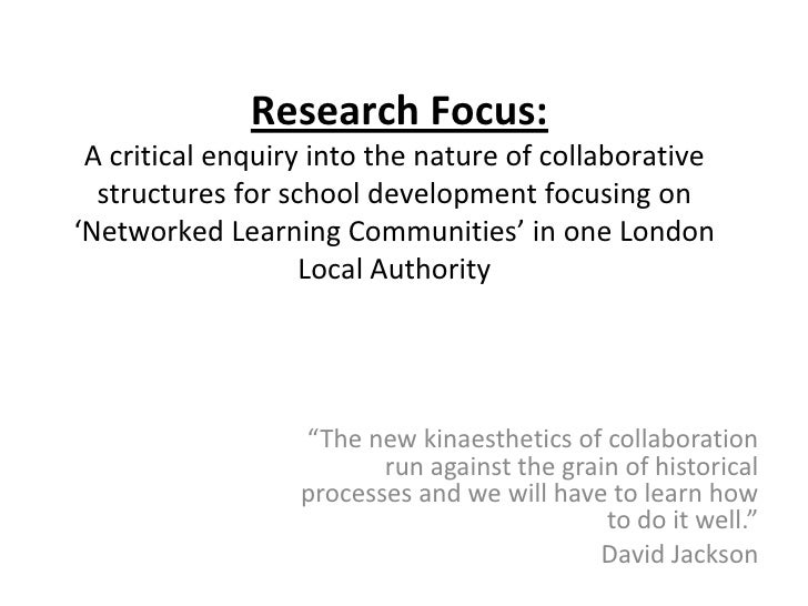 Research Focus: A critical enquiry into the nature of collaborative  structures for school development focusing on'Network...