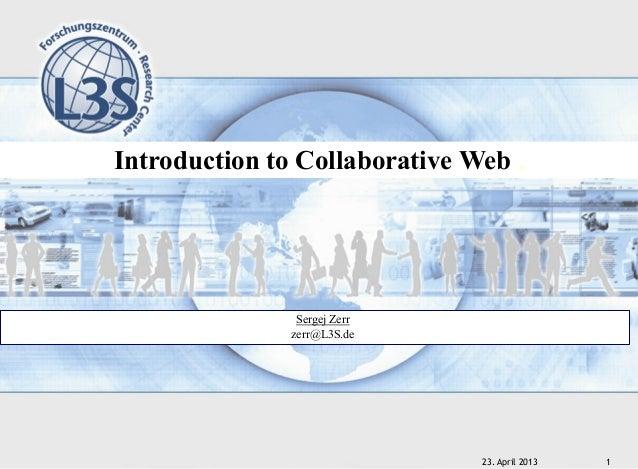 23. April 2013 1Introduction to Collaborative Web .Sergej Zerrzerr@L3S.de