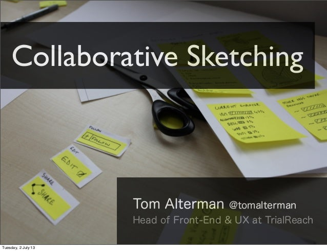 Tom Alterman @tomalterman Head of Front-End & UX at TrialReach Collaborative Sketching Tuesday, 2 July 13