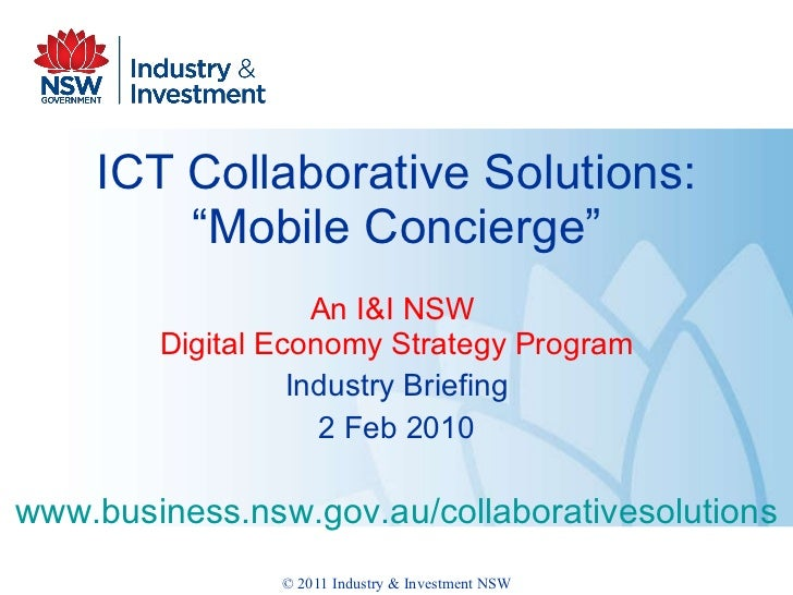 "ICT Collaborative Solutions: ""Mobile Concierge"" An I&I NSW  Digital Economy Strategy Program Industry Briefing 2 Feb 2010 ..."