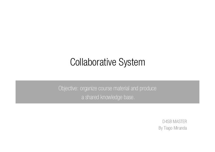 Collaborative SystemObjective: organize course material and produce            a shared knowledge base.                   ...