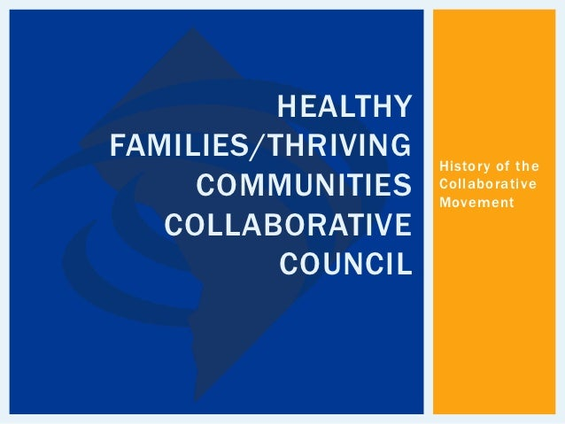 HEALTHYFAMILIES/THRIVING   History of the     COMMUNITIES    Collaborative                    Movement   COLLABORATIVE    ...