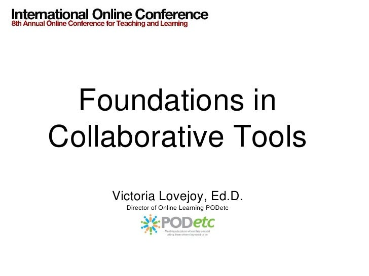 Foundations in Collaborative Tools     Victoria Lovejoy, Ed.D.       Director of Online Learning PODetc
