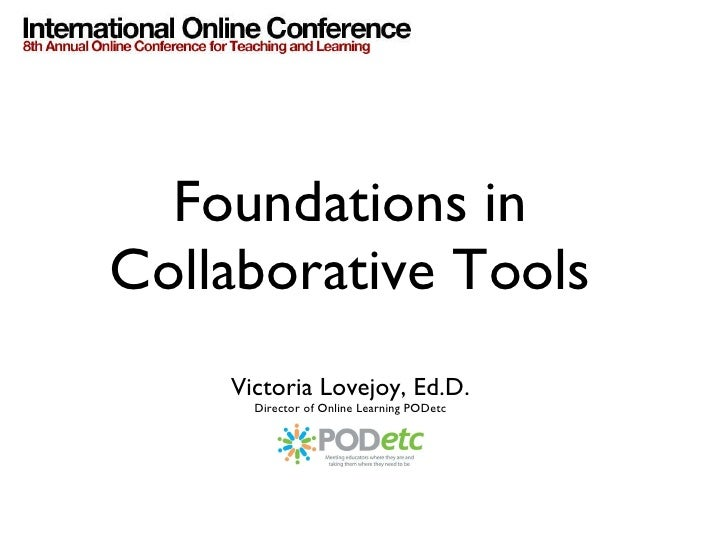 Foundations in Collaborative Tools <ul><li>Victoria Lovejoy, Ed.D. </li></ul><ul><li>Director of Online Learning PODetc </...