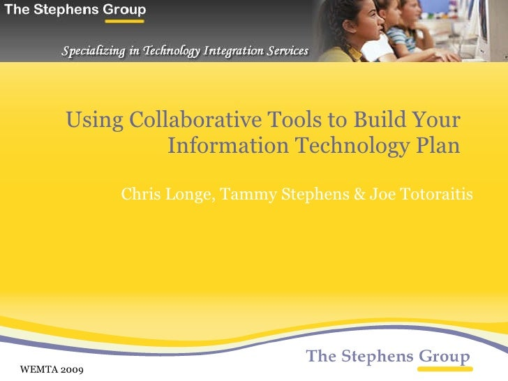 Using Collaborative Tools to Build Your Information Technology Plan Chris Longe, Tammy Stephens & Joe Totoraitis   WEMTA 2...