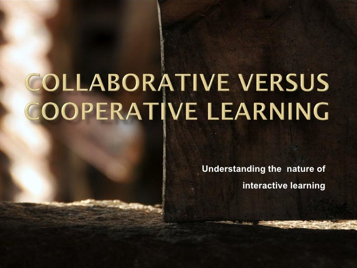 Collaborative Versus Cooperative Learning