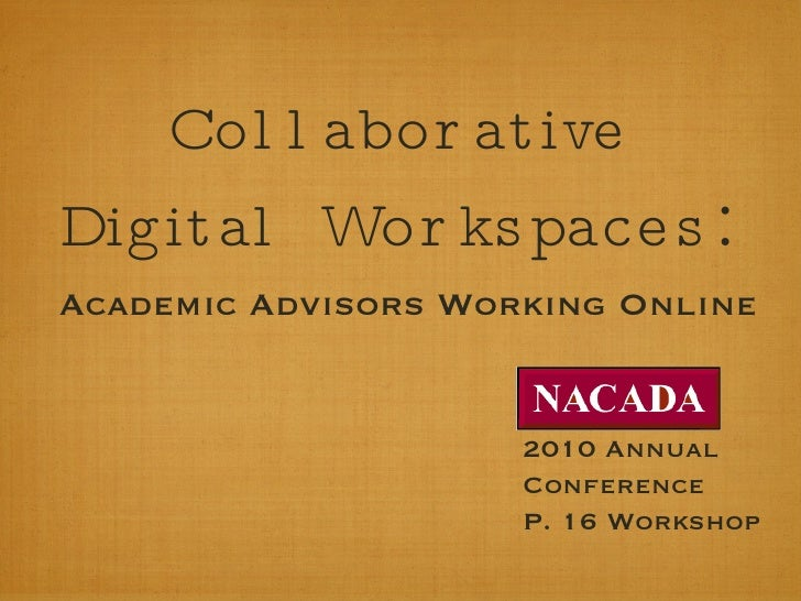 Collaborative Digital   Workspaces : <ul><li>Academic Advisors Working Online </li></ul>2010 Annual Conference P. 16 Works...