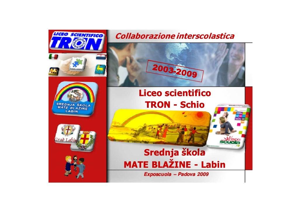 Collaborazione interscolastica           Liceo scientifico         TRON - Schio          Srednja škola   MATE BLAŽINE - La...
