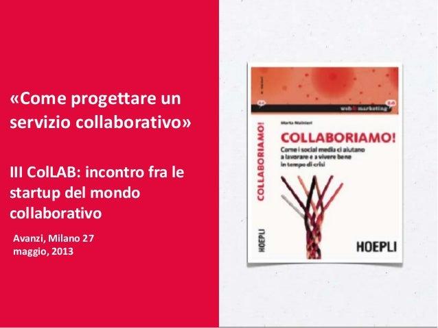 «Come progettare unservizio collaborativo»III ColLAB: incontro fra lestartup del mondocollaborativoAvanzi, Milano 27maggio...