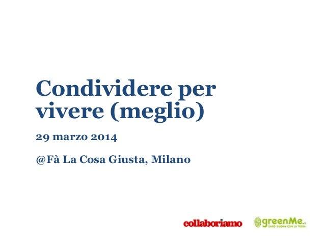 Condividere per vivere (meglio) 29 marzo 2014 @Fà La Cosa Giusta, Milano