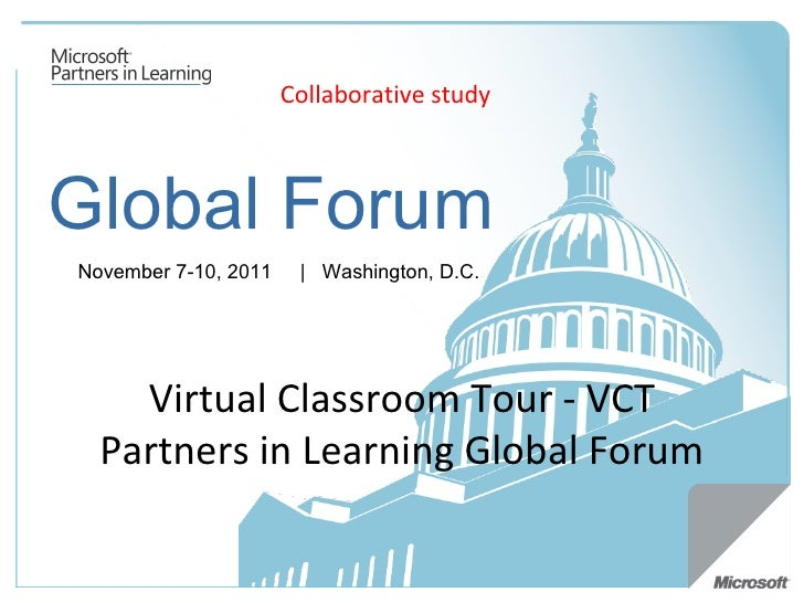 Global Forum November 7-10, 2011   |  Washington, D.C.  Virtual Classroom Tour - VCT Partners in Learning Global Forum Col...