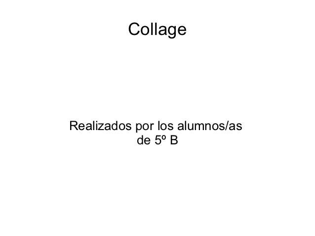 CollageRealizados por los alumnos/as           de 5º B