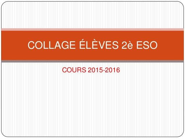 COURS 2015-2016 COLLAGE ÉLÈVES 2è ESO
