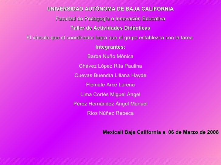 UNIVERSIDAD AUTÓNOMA DE BAJA CALIFORNIA Facultad de Pedagogía e Innovación Educativa Taller de Actividades Didácticas El v...