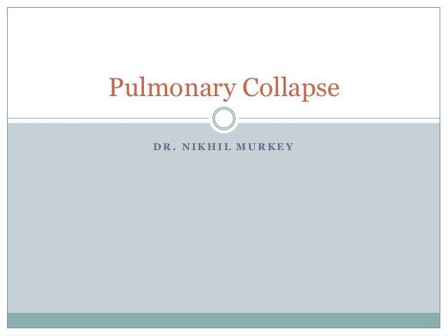 Pulmonary Collapse   DR. NIKHIL MURKEY