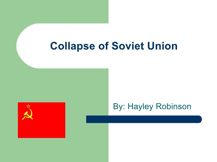 Collapse of Soviet Union By: Hayley Robinson