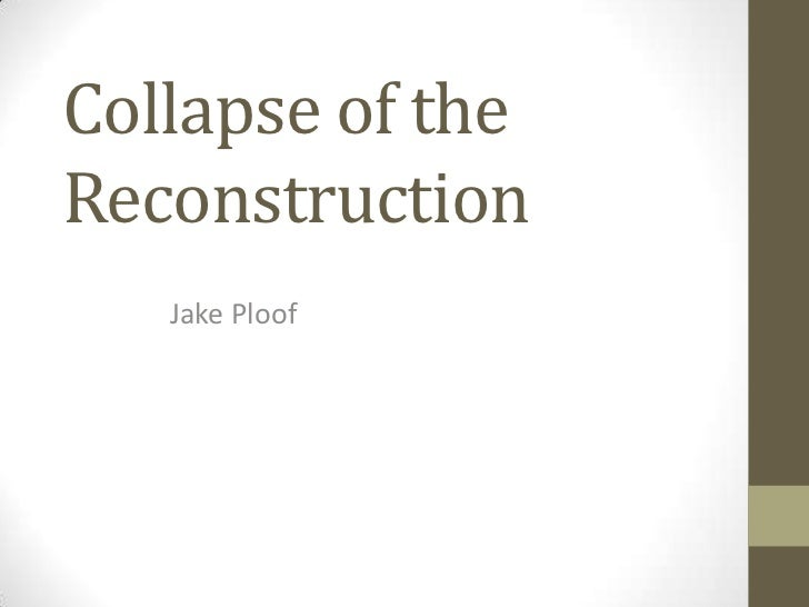 Collapse of theReconstruction   Jake Ploof