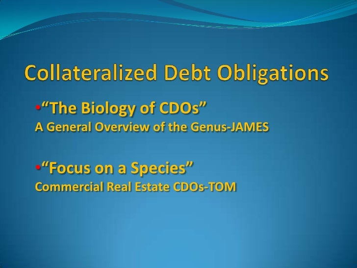 "Collateralized Debt Obligations<br /><ul><li>""The Biology of CDOs""</li></ul>A General Overview of the Genus-JAMES<br /><ul..."