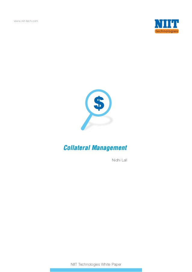 www.niit-tech.com  Collateral Management Nidhi Lall  NIIT Technologies White Paper