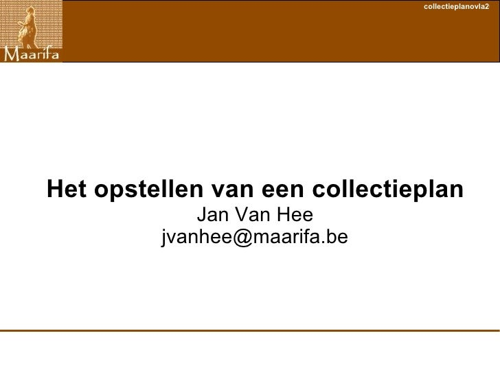 Het opstellen van een collectieplan Jan Van Hee [email_address]