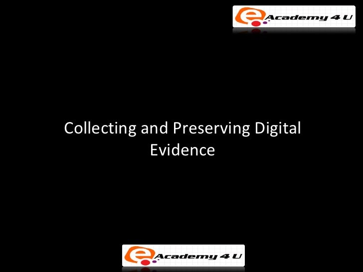 Collecting and preserving digital evidence
