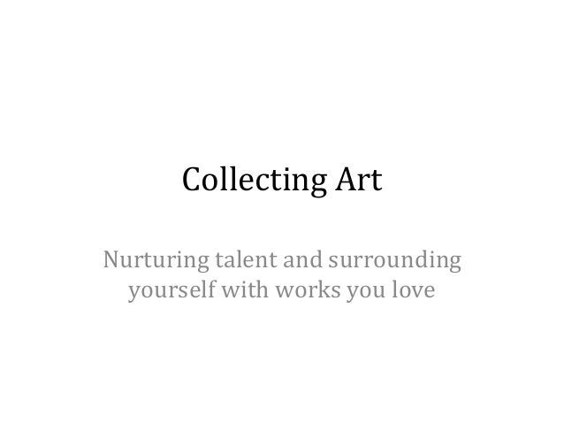 Collecting ArtNurturing talent and surrounding  yourself with works you love