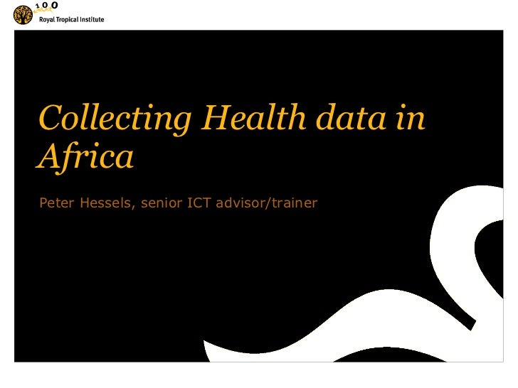 Collecting Health data in Africa<br />Peter Hessels, senior ICT advisor/trainer<br />