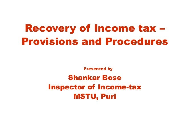 Recovery of Income tax –Provisions and ProceduresPresented byShankar BoseInspector of Income-taxMSTU, Puri