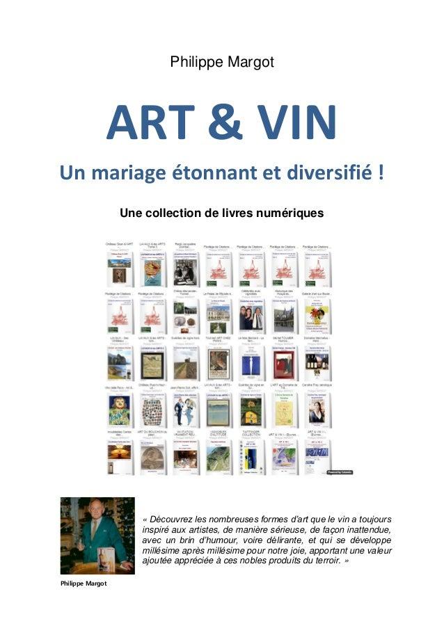 Philippe Margot ART & VIN Un mariage étonnant et diversifié ! Une collection de livres numériques « Découvrez les nombreus...