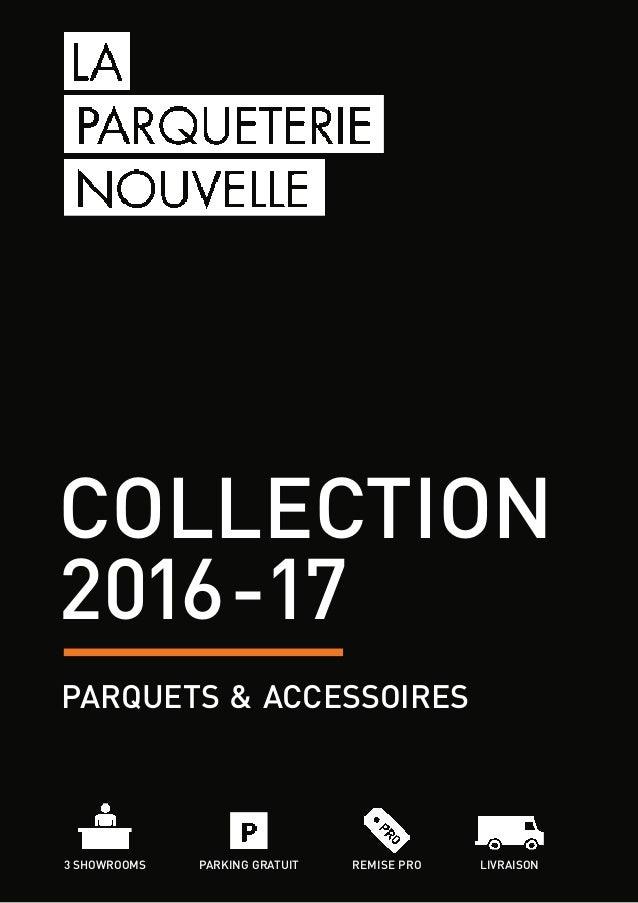 collection 2016-17 parquets & accessoires 3 showrooms parking gratuit LIVRAISONREMISE PRO