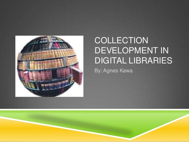 COLLECTIONDEVELOPMENT INDIGITAL LIBRARIESBy: Agnes Kawa