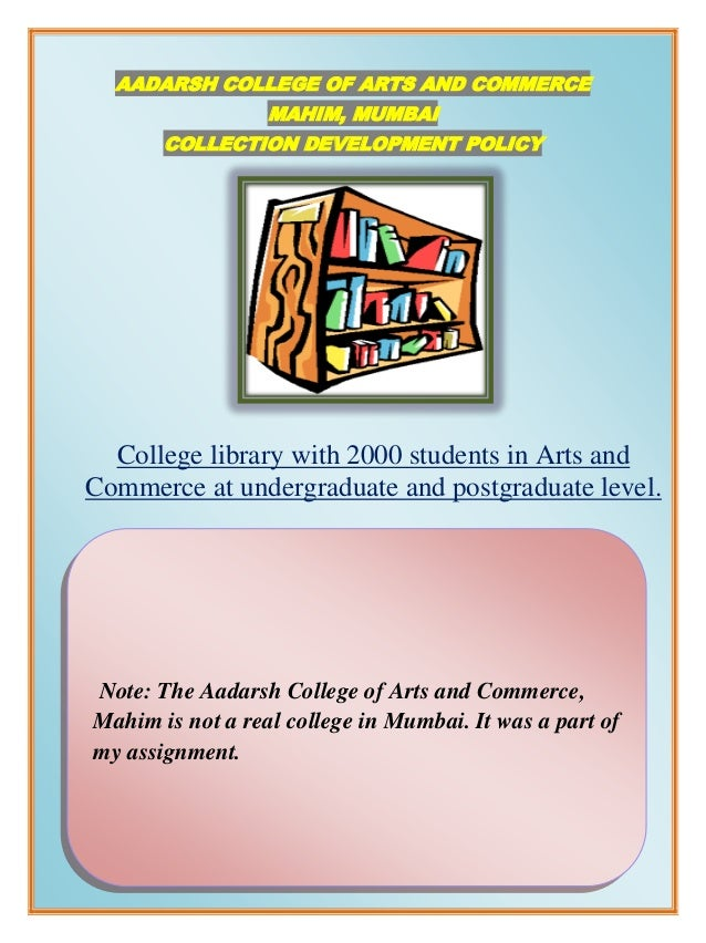 AADARSH COLLEGE OF ARTS AND COMMERCE                  MAHIM, MUMBAI       COLLECTION DEVELOPMENT POLICY  College library w...