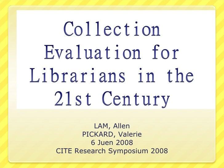 LAM, Allen PICKARD, Valerie 6 Juen 2008 CITE Research Symposium 2008
