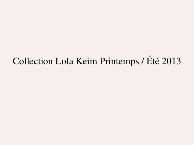 Collection Lola Keim Printemps / Été 2013