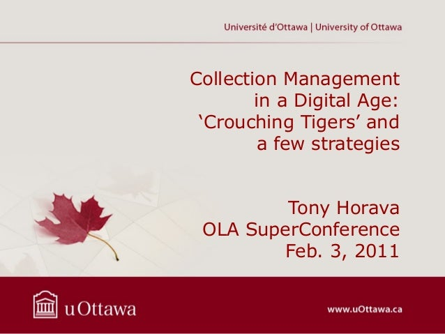 Collection Management        in a Digital Age: 'Crouching Tigers' and        a few strategies         Tony Horava OLA Supe...