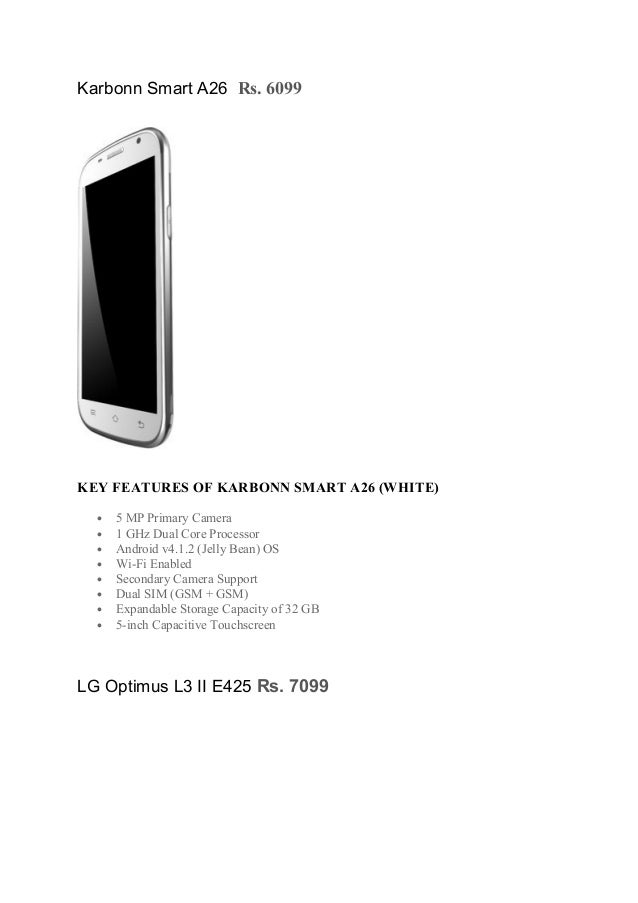 Karbonn Smart A26 Rs. 6099 KEY FEATURES OF KARBONN SMART A26 (WHITE) • 5 MP Primary Camera • 1 GHz Dual Core Processor • A...