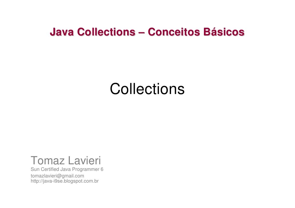 Java Collections – Conceitos Básicos                                        Collections    Tomaz Lavieri Sun Certified Jav...